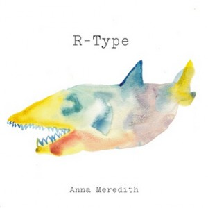 Anna Meredith - R-Type