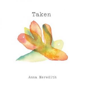 Anna Meredith - Taken