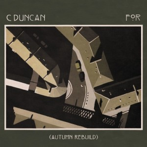 C Duncan - For (Autumn Rebuild)