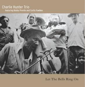 Charlie Hunter trio - Let The Bells Ring On