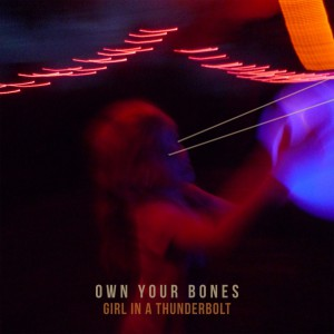 Girl In A Thunderbolt - Own Your Bones