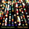 Haiku Salut - Hearts Not Parts