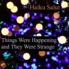 Haiku Salut - Things Were Happening And They Were Strange