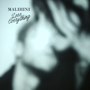 Malihini - Lose Everything