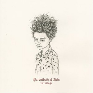 Parenthetical Girls - Privilege