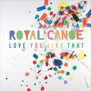 Royal Canoe - Love You Like That