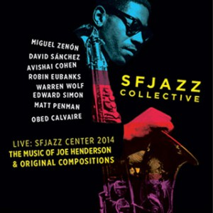 SFJAZZ Collective - Live: SFJAZZ Center 2014, The Music of Joe Henderson and New Compositions.""