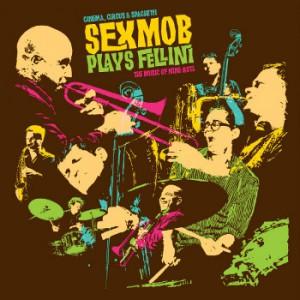 Sexmob - Cinema, Circus & Spaghetti (Sexmob Plays Fellini: The Music of Nino Rota)