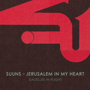 Suuns and Jerusalem In My Heart- Gazelles in Flight