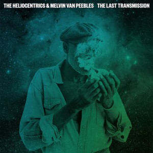 The Heliocentrics & Melvin Van Peebles  - The Last Tranmission